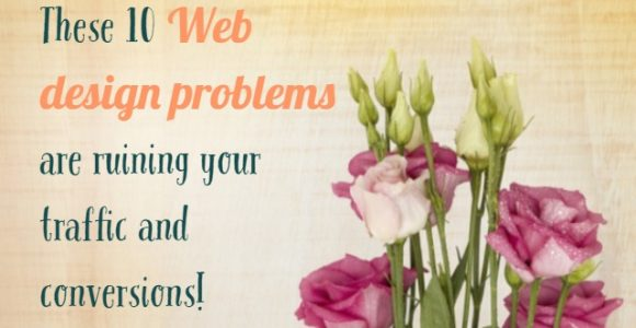 These 10 Web design problems are ruining your traffic and conversions!