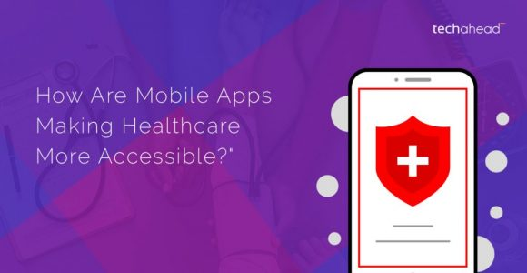 How Are Mobile Apps Making Healthcare More Accessible?