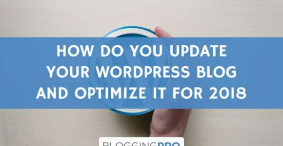How to Update Your WordPress Blog and Optimize It for 2018