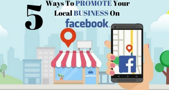 5 Effective Ways To Promote Local Business Enterprise On Facebook