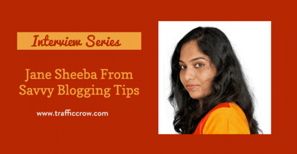 TCBI 08: Interview With Jane Sheeba From Savvy Blogging Tips – Traffic Crow