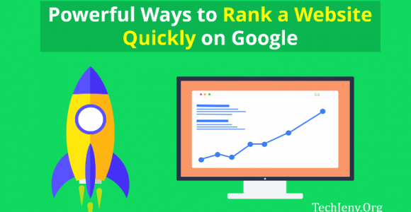Powerful Ways to Rank a Website Quickly on Google in 2018