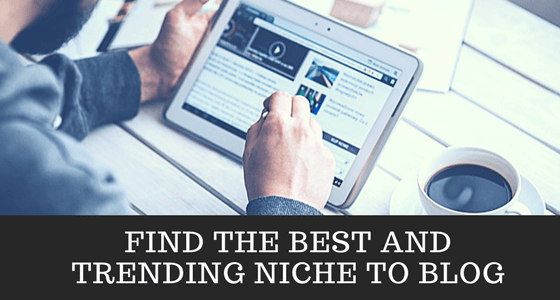 How to find the best and trending niche to blog about in the long run?
