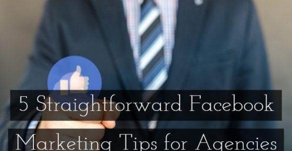5 Straightforward Facebook Marketing Tips for Agencies