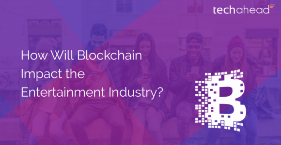https://www.techaheadcorp.com/blog/how-will-blockchain-impact-the-entertainment-industry/