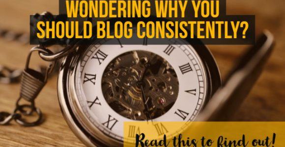 Wondering why you should blog consistently? Read this to find out!