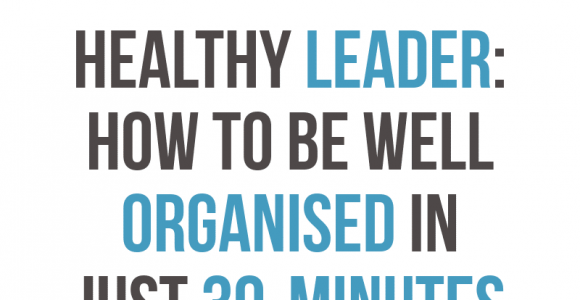How To Be Well Organised In Just 30-Minutes A Day