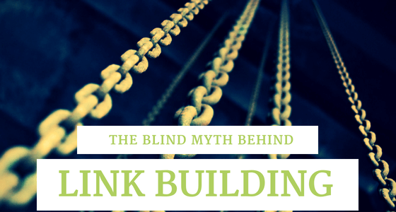 Blind myths and eye opening techniques of link building