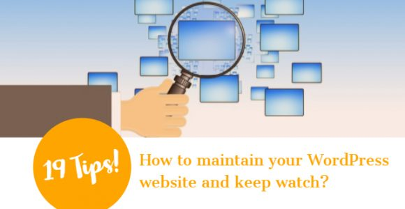 How to maintain your WordPress website and keep watch? 19 Tips!