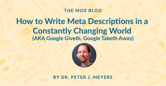 How to Write Meta Descriptions in a Constantly Changing World (AKA Google Giveth, Google Taketh Away)
