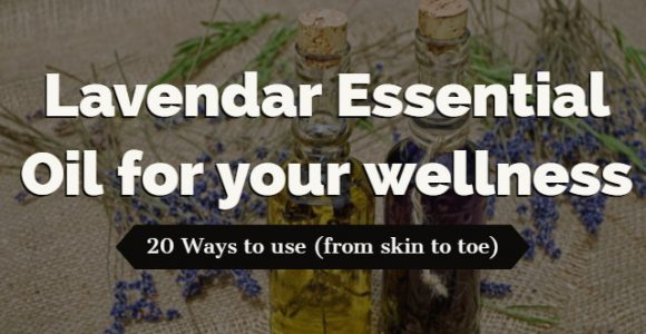 Lavendar Essential Oil for your wellness: 20 Ways to use (from skin to toe)