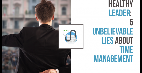 5 Unbelievable Lies About Time Management