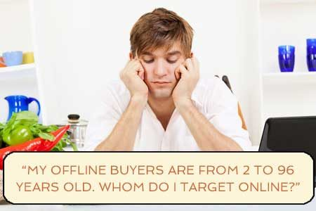 """My offline buyers are from 2 to 96 years old. Whom do I target online?"""