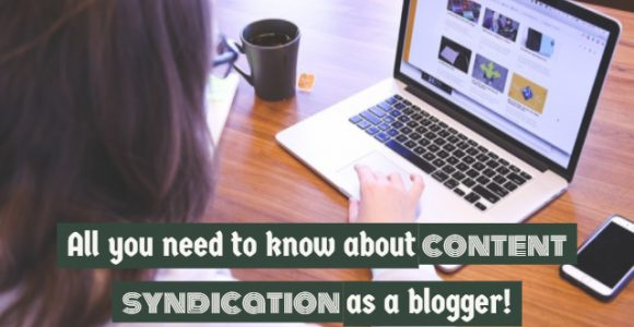 All you need to know about content syndication as a blogger!