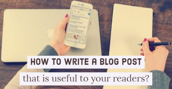 How to write a blog post that is useful to your readers?