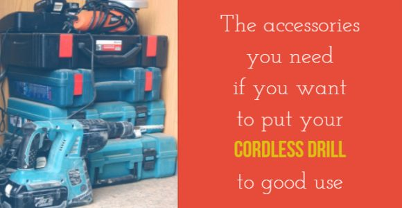 The accessories you need if you want to put your Cordless drill to good use