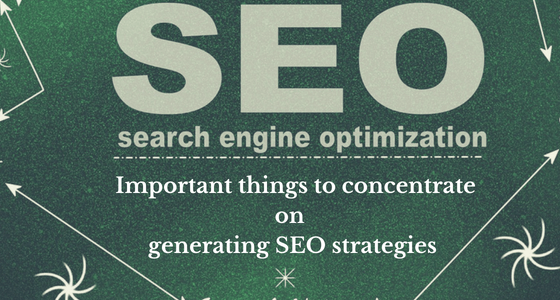 Most important things that you need to concentrate while generating SEO strategies