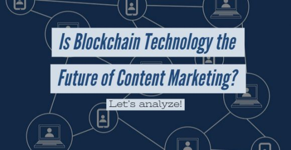 Is Blockchain Technology the Future of Content Marketing? Let's analyze!