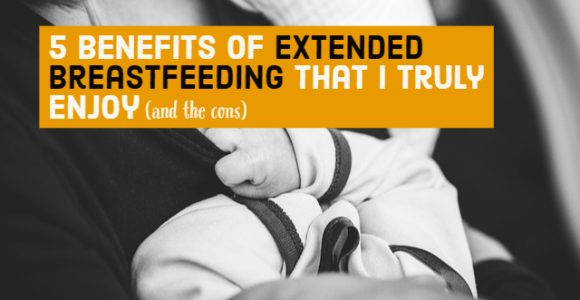 5 Benefits of extended breastfeeding that I truly enjoy (and the cons)