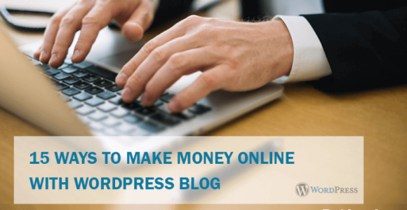 15 Ways To Make Money Online With WordPress Blog