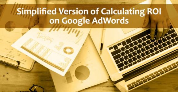 Simplified Version of Calculating ROI on Google AdWords
