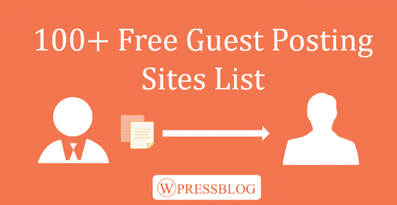 100+ Free Guest Posting Sites List to Submit Blog in 2018