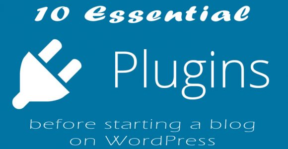 10 Essential plugins before starting a blog on WordPress