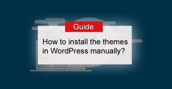 How to install the themes in WordPress manually? – Beginner Tips