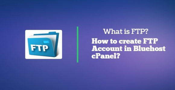 How to create FTP Account in Bluehost cPanel? – guide
