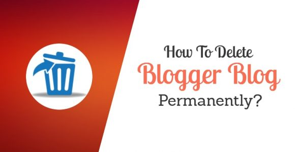How to permanently delete blogger blog? : 7 Steps