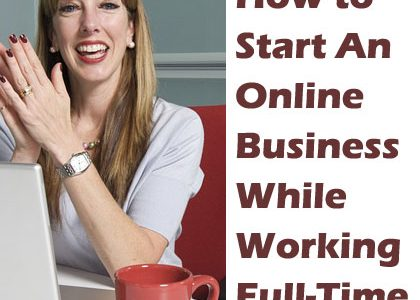 How to Start An Online Business While Working Full-Time