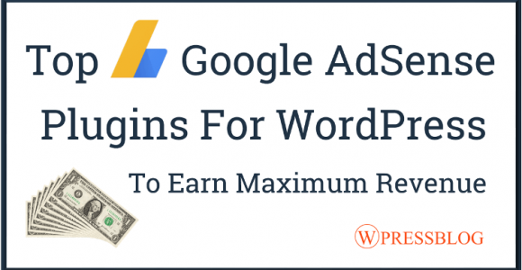 5 Best Google AdSense Plugins for WordPress to Earn Maximum Revenue In 2018