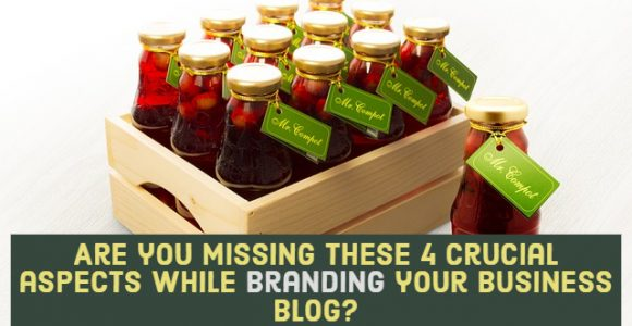 Are you missing these 4 crucial aspects while branding your business blog?