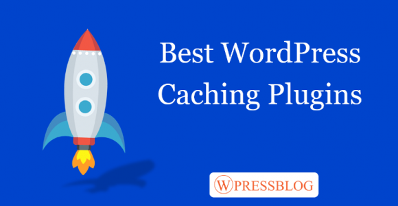 Top 4 Best WordPress Caching Plugins To Speedup Your Website In 2018