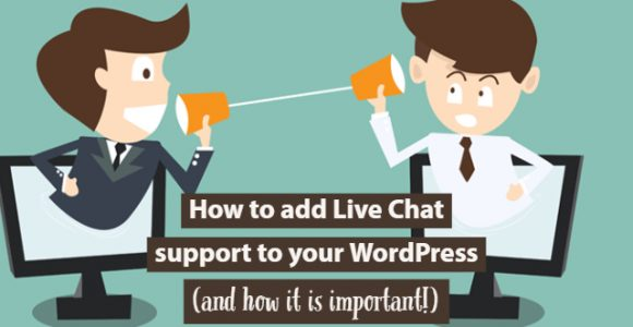 How to add Live Chat support to your WordPress (and how it is important!)