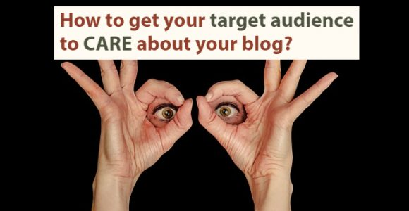How to get your target audience to CARE about your blog?