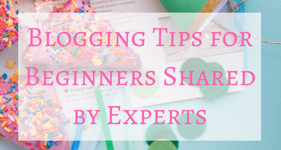6 Best Tips from Blogging Experts for Beginners to Grow a Blog