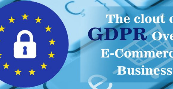 Clout of GDPR over E-commerce Business | Complete Connection