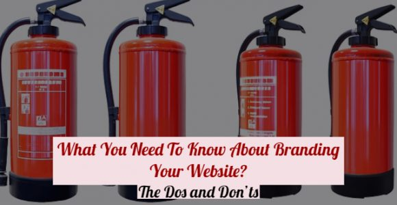 What You Need To Know About Branding Your Website? The Dos and Don'ts