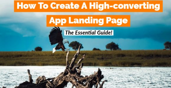 How To Create A High-converting App Landing Page – The Essential Guide!