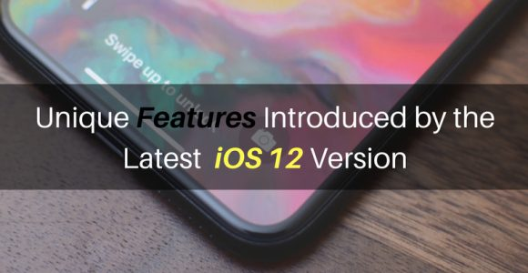 A Peek into the Unique Features Introduced by the Newest iOS 12 Version | Complete Connection