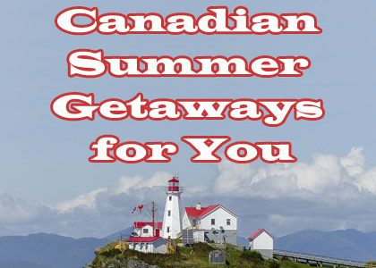 Top 14 Canadian Summer Getaways for You