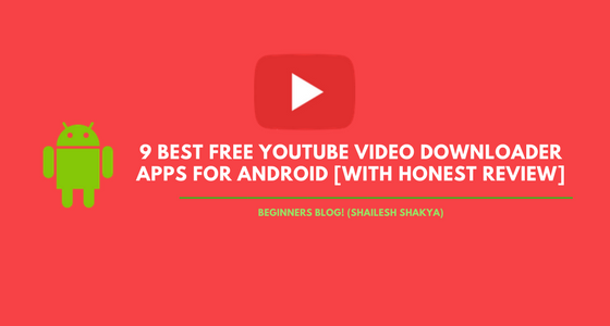 Best Free YouTube Video Downloader Apps For Android [With Honest Review]