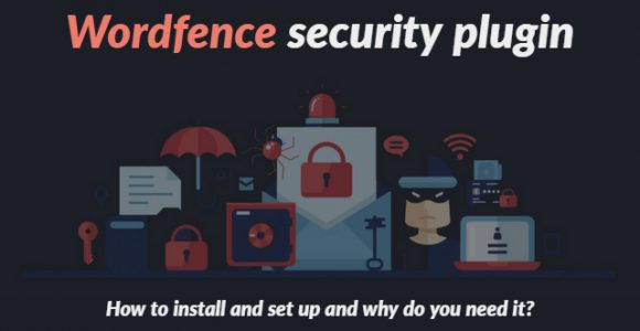Wordfence security plugin: How to install and set up and why do you need it?