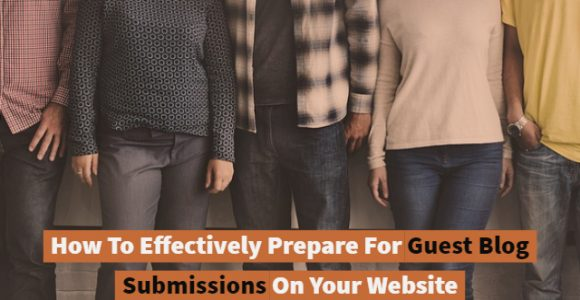 How To Effectively Prepare For Guest Blog Submissions On Your Website