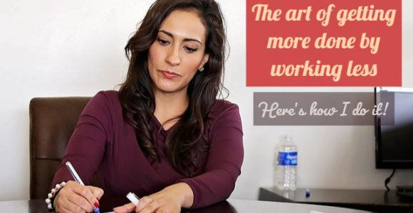 The art of getting more done by working less – Here's how I do it!