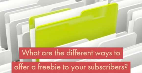 What are the different ways to offer a freebie to your subscribers?
