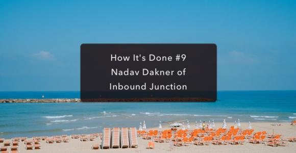 How It's Done #9: Nadav Dakner from Inbound Junction