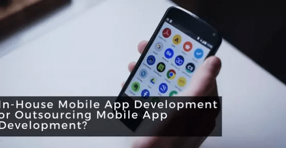 Which is Better? Developing Mobile App in-house or Outsourcing