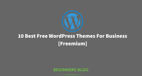 10 Best Free WordPress Themes For Business [Freemium]